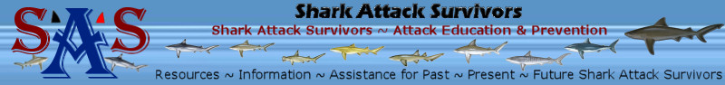 Shark Attack Survivors ~ Attack Prevention and Education ~ Resources, Information, Assistance for Past, Present, and Future Shark Attack Survivors
